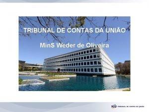 TRIBUNAL DE CONTAS DA UNIO Min S Weder