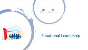 Situational Leadership Situational Leadership is an adaptive leadership