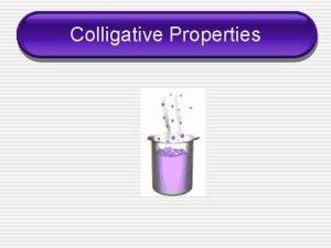 Colligative Properties Colligative Properties physical properties of solutions