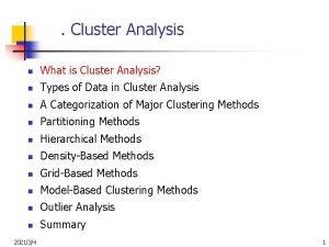 Cluster Analysis n What is Cluster Analysis n