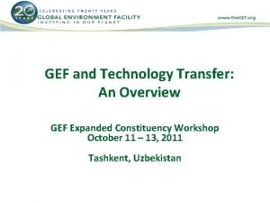 GEF and Technology Transfer An Overview GEF Expanded