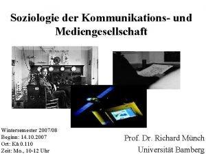 Soziologie der Kommunikations und Mediengesellschaft Wintersemester 200708 Beginn
