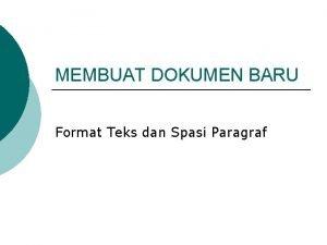 MEMBUAT DOKUMEN BARU Format Teks dan Spasi Paragraf