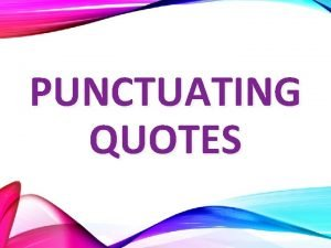 PUNCTUATING QUOTES TYPES OF QUOTES There are 2