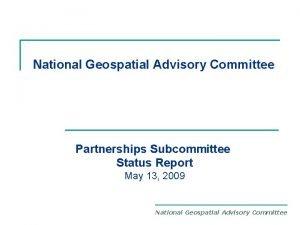 National Geospatial Advisory Committee Partnerships Subcommittee Status Report