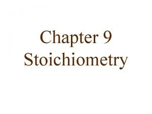 Chapter 9 Stoichiometry Converting grams to moles same