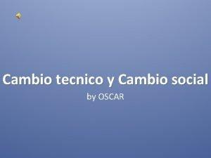 Cambio tecnico y Cambio social by OSCAR El