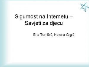 Sigurnost na Internetu Savjeti za djecu Ena Tomii