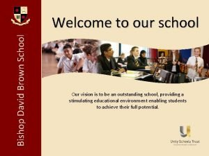 Bishop David Brown School Welcome to our school