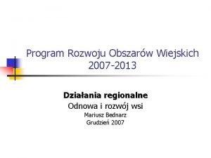 Program Rozwoju Obszarw Wiejskich 2007 2013 Dziaania regionalne