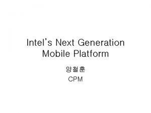 Intels Next Generation Mobile Platform CPM Intels Next
