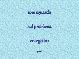 uno sguardo sul problema energetico 3 lezioni 2