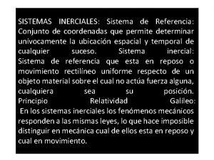SISTEMAS INERCIALES Sistema de Referencia Conjunto de coordenadas
