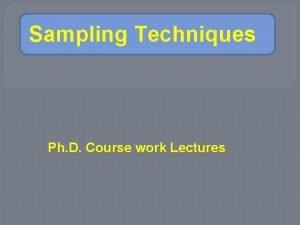 Sampling Techniques Ph D Course work Lectures Sampling