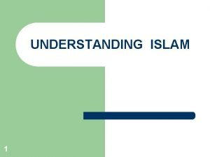 UNDERSTANDING ISLAM 1 Overcoming stereotypes Gorge Orwell Why