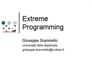 Extreme Programming Giuseppe Scanniello Universit della Basilicata giuseppe