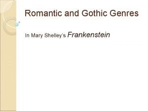 Romantic and Gothic Genres In Mary Shelleys Frankenstein