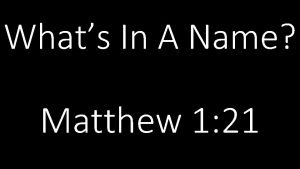 Whats In A Name Matthew 1 21 Whats