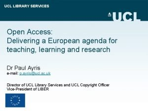 UCL LIBRARY SERVICES Open Access Delivering a European