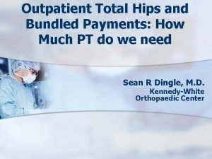 Outpatient Total Hips and Bundled Payments How Much
