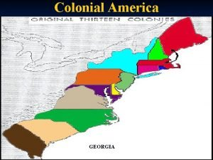 Colonial America GEORGIA Time frame for Colonial America
