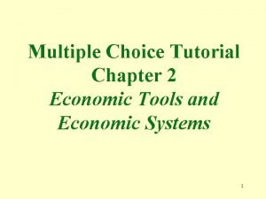Multiple Choice Tutorial Chapter 2 Economic Tools and