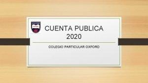 CUENTA PUBLICA 2020 COLEGIO PARTICULAR OXFORD Nuestro Colegio