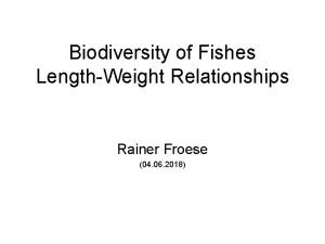 Biodiversity of Fishes LengthWeight Relationships Rainer Froese 04