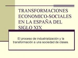 TRANSFORMACIONES ECONOMICOSOCIALES EN LA ESPAA DEL SIGLO XIX