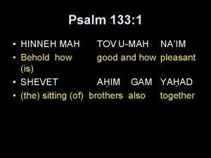Psalm 133 1 HINNEH MAH TOV UMAH Behold