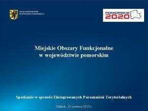 Miejskie Obszary Funkcjonalne w wojewdztwie pomorskim Spotkanie w
