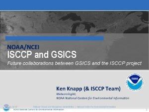 NOAANCEI ISCCP and GSICS Future collaborations between GSICS