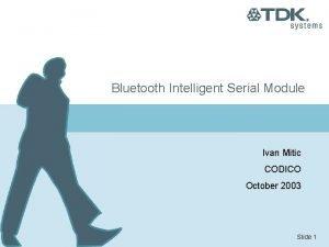 Bluetooth Intelligent Serial Module Ivan Mitic CODICO October