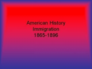 American History Immigration 1865 1896 Europeans Plenty of