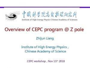 Overview of CEPC program Z pole Zhijun Liang