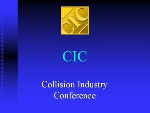 CIC Collision Industry Conference Vision Statement A collision
