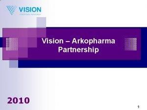 Vision Arkopharma Partnership 2010 1 Healthy lifestyle Healthy