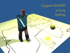 el juguete ALADDIN en la era DIGITAL PROCEDIMIENTOS