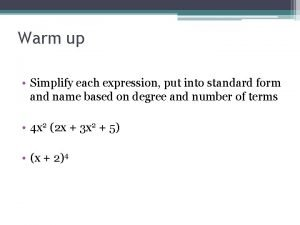 Warm up Simplify each expression put into standard