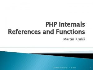 PHP Internals References and Functions Martin Kruli by