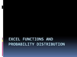EXCEL FUNCTIONS AND PROBABILITY DISTRIBUTION Standard Normal Distribution