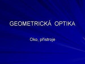 GEOMETRICK OPTIKA Oko pstroje OKO On oka je