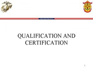 QUALIFICATION AND CERTIFICATION 1 QUALIFICATION AND CERTIFICATION MCO