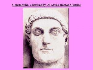 Constantine Christianity GrecoRoman Culture Constantine Christianity GrecoRoman Culture