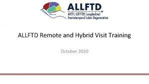 ALLFTD Remote and Hybrid Visit Training October 2020