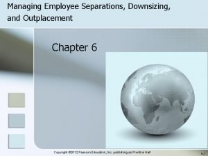 Managing Employee Separations Downsizing and Outplacement Chapter 6