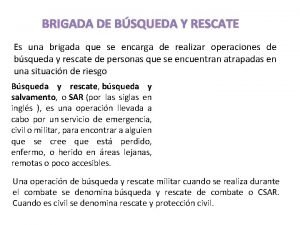 BRIGADA DE BSQUEDA Y RESCATE Es una brigada