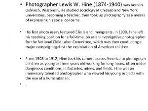 Photographer Lewis W Hine 1874 1940 was born