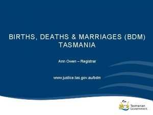 BIRTHS DEATHS MARRIAGES BDM TASMANIA Ann Owen Registrar