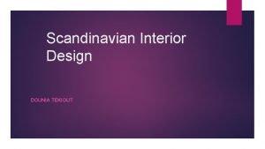 Scandinavian Interior Design DOUNIA TEKIOUT Abstract Interior design